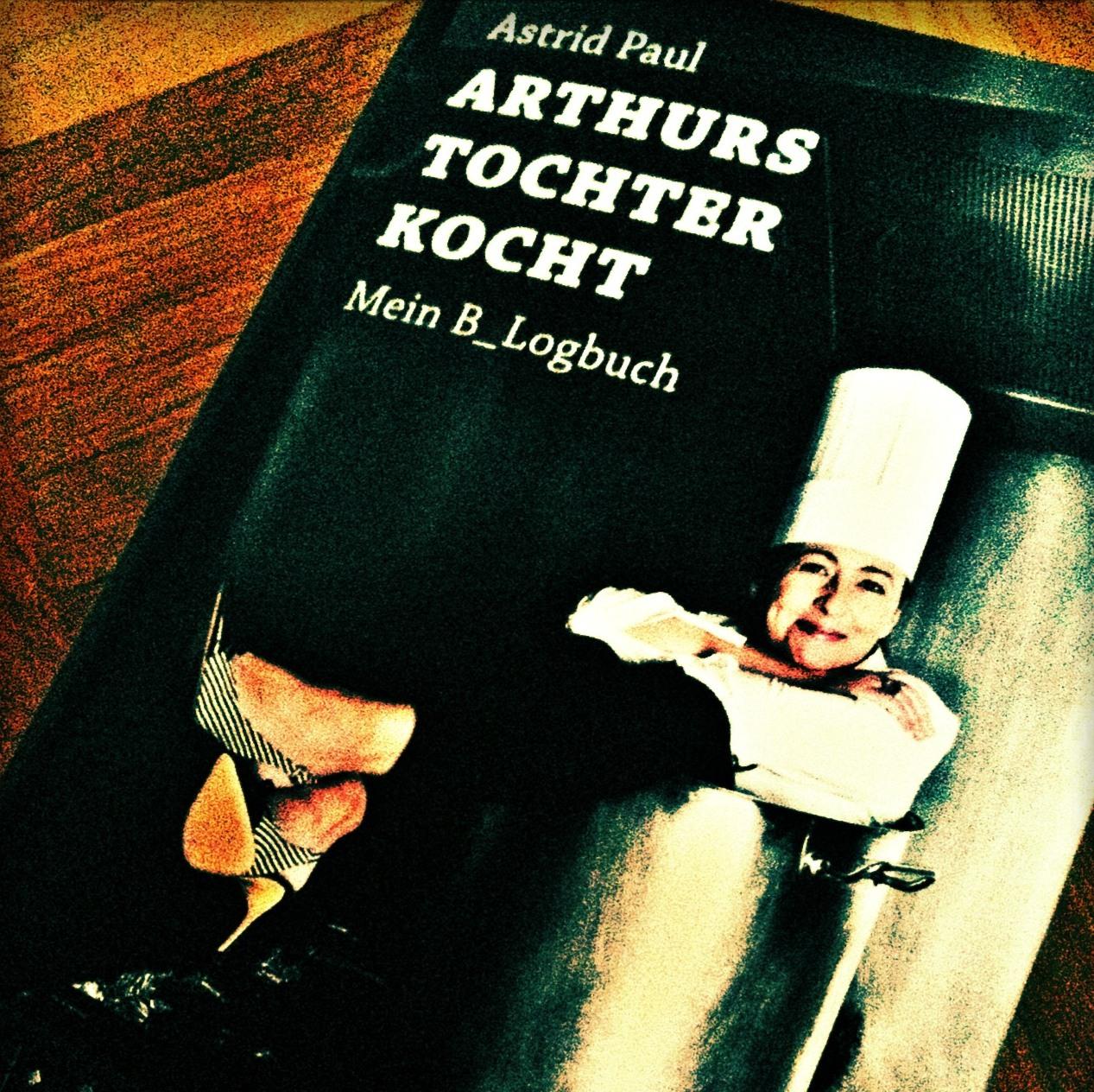Arthurs Tochter kocht - Mein B_Logbuch